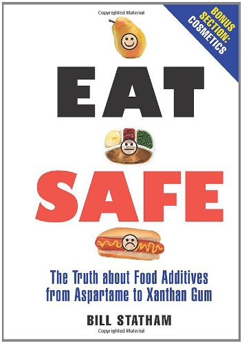 9780762435258: Eat Safe: The Truth about Food Additives from Aspartame to Xanthan Gum: The Truth About Additives from Aspartame to Xanthan Gum