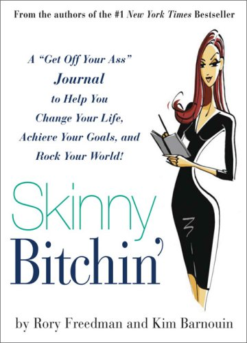 9780762435371: Skinny Bitchin': A Get Off Your Ass Guide to Help You Change Your Life, Achieve Your Goals, and Rock Your World!