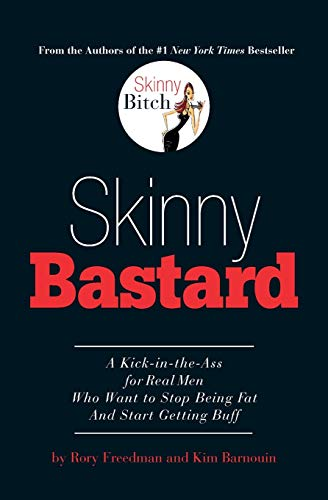 Skinny Bastard: A Kick-in-the-Ass for Ream Men Who Want to Stop Being Fat and Start Being Buff