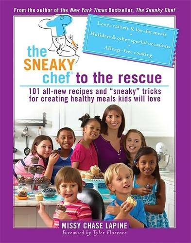 """9780762435463: The Sneaky Chef to the Rescue: 101 All-New Recipes and """"Sneaky"""" Tricks for Creating Healthy Meals Kids Will Love"""