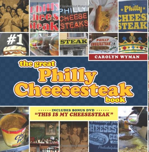 The Great Philly Cheesesteak Book: Wyman, Carolyn