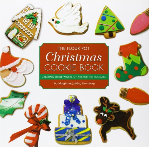 9780762435548: The Flour Pot Christmas Cookie Book: Creating Edible Works of Art for the Holidays