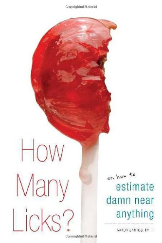 9780762435609: How Many Licks?: Or, How to Estimate Damn Near Anything
