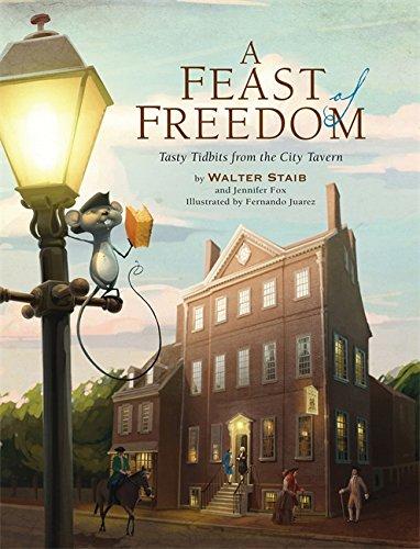 A Feast of Freedom: Tasty Tidbits from City Tavern: Staib, Walter; Fox, Jennifer