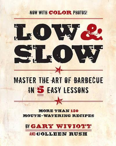 9780762436095: Low & Slow: Master the Art of Barbecue in 5 Easy Lessons: Master the Art of Barbecue in Five Easy Lessons