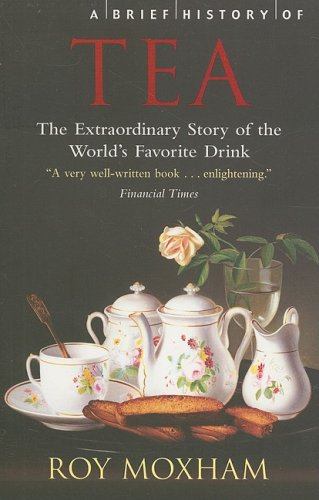 9780762436187: A Brief History of Tea: The Extraordinary Story of the World's Favourite Drink