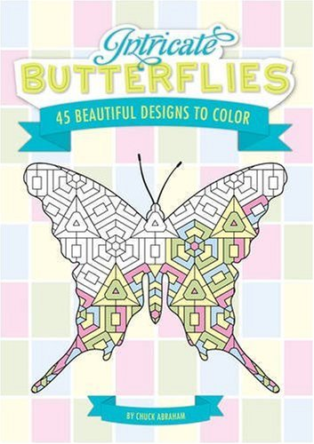 Intricate Butterflies: 45 Beautiful Designs to Color!: Abraham, Chuck