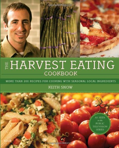 The Harvest Eating Cookbook; More than 200 Recipes for Cooking with Seasonal Local Ingredients: ...