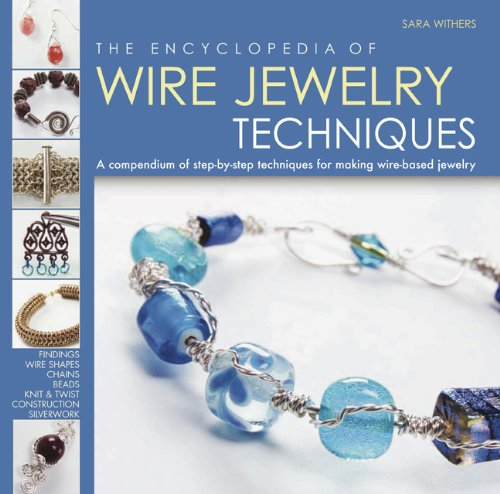 The Encyclopedia of Wire Jewelry Techniques: A Compendium of Step-by-Step Techniques for Making Wire-Based Jewelry 9780762437931 The enthusiasm for making jewelry has been enormous in the last few years, and both the amateur and professional jewelry-makers can grea