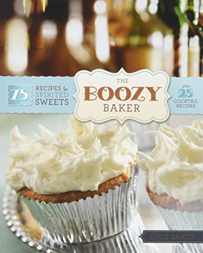 9780762438020: The Boozy Baker: 75 Recipes for Spirited Sweets