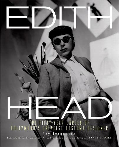 Edith Head: The Fifty Year Career of HollywoodÕs Greatest CostumeDesigner: Jay Jorgensen
