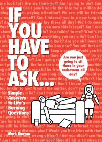 9780762438082: If You Have to Ask...: Simple Answers to Life's Burning Questions