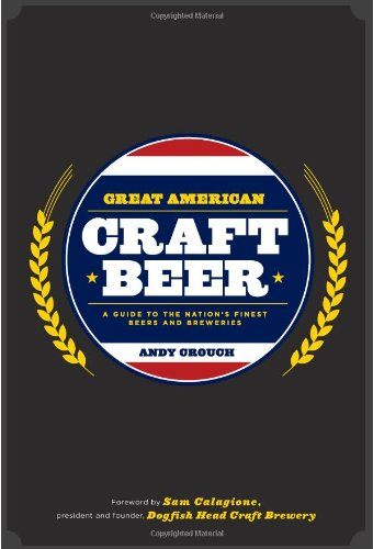 9780762438112: Great American Craft Beer: A Guide to the Nation's Finest Beers and Breweries