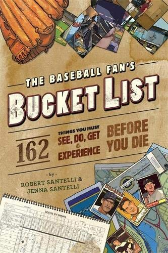 The Baseball Fan's Bucket List: 162 Things You Must Do, See, Get, and Experience Before You ...