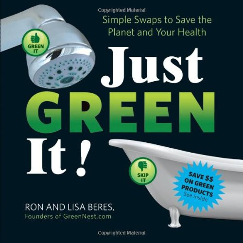 9780762438778: Just Green It!: Simple Swaps to Save Your Health and the Planet