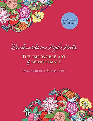 9780762438815: Backwards in High Heels: The Impossible Art of Being Female