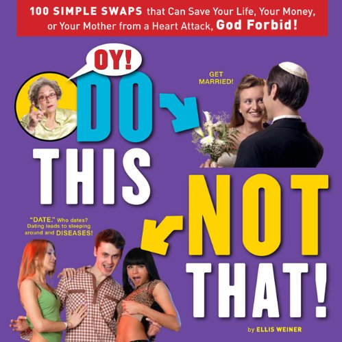 Oy! Do This, Not That!: 100 Simple Swaps That Could Save Your Life, Your Money, or Your Mother from a Heart Attack, God Forbid (0762438835) by Weiner, Ellis