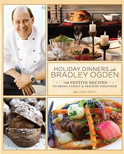 9780762439157: Holiday Dinners with Bradley Ogden: 150 Festive Recipes for Bringing Family and Friends Together