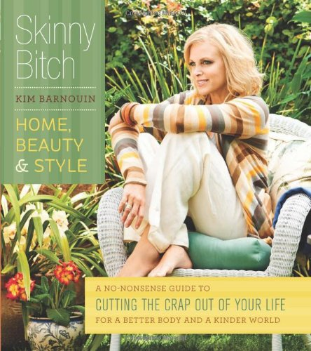 9780762439409: Skinny Bitch: Home, Beauty & Style: A No-Nonsense Guide to Cutting the Crap Out of Your Life for a Better Body and a Kinder World