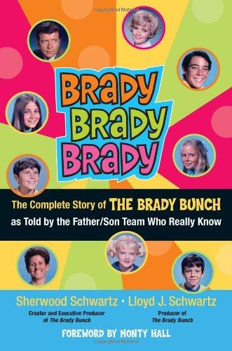 Brady, Brady, Brady: The Complete Story of The Brady Bunch as Told by the Father/Son Team who ...