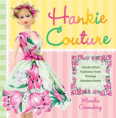 9780762440177: Hankie Couture: Hand-Crafted Fashions from Vintage Handkerchiefs