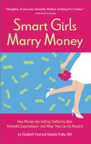 Smart Girls Marry Money: How Women Are Getting Shafted by their Romantic Expectations--and What ...