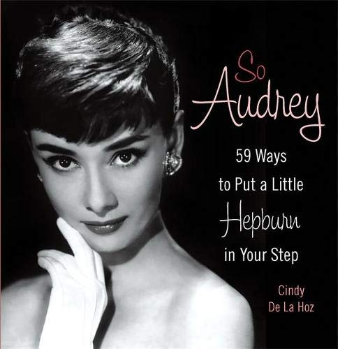 9780762440580: So Audrey: 59 Ways to Put a Little Hepburn in Your Step