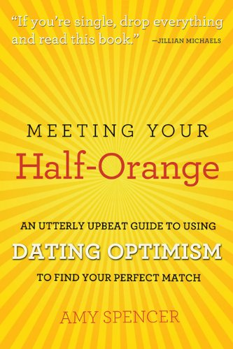 9780762440689: Meeting Your Half-Orange: An Utterly Upbeat Guide to Using Dating Optimism to Find Your Perfect Match