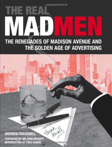 9780762440900: The Real Mad Men: The Renegades of Madison Avenue and the Golden Age of Advertising