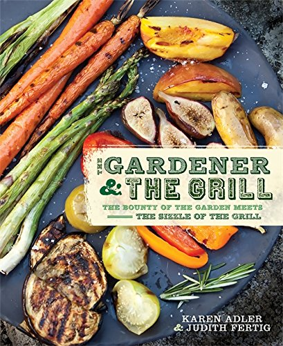 9780762441112: The Gardener & the Grill: The Bounty of the Garden Meets the Sizzle of the Grill