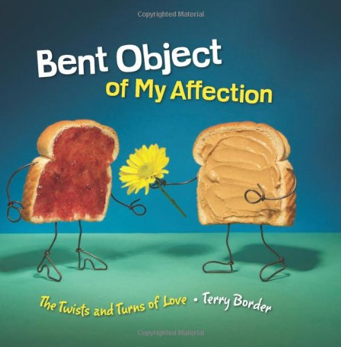 9780762441877: Bent Object of My Affection: The Twists and Turns of Love