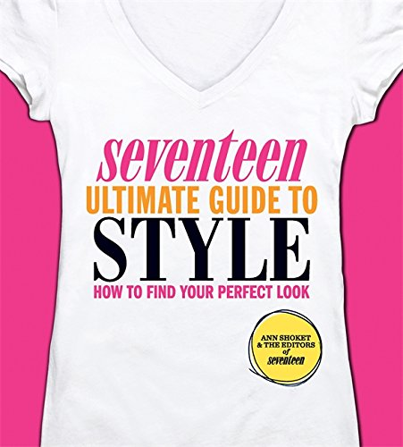 Seventeen Ultimate Guide to Style: How to: Shoket, Ann; Editors