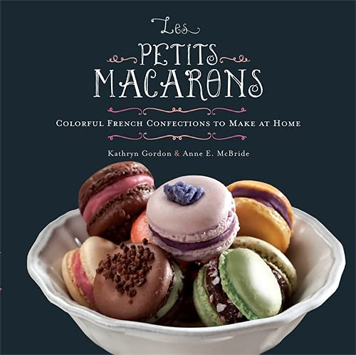 9780762442584: Les Petits Macarons: Colorful French Confections to Make at Home