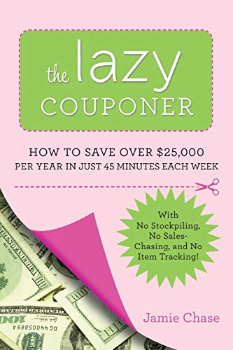 9780762442911: The Lazy Couponer: How to Save $25,000 Per Year in Just 45 Minutes Per Week with No Stockpiling, No Item Tracking, and No Sales Chasing!