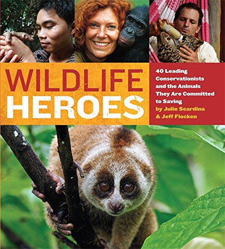9780762443192: Wildlife Heroes: 40 Leading Conservationists and the Animals They Are Committed to Saving