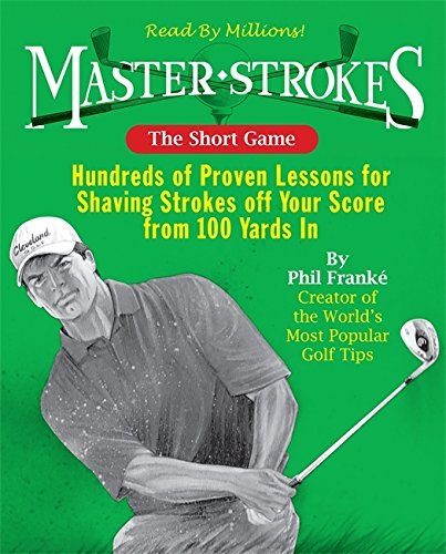 9780762443970: Master Strokes: The Short Game: Hundreds of Proven Lessons for Shaving Strokes Off Your Score from 100 Yards In