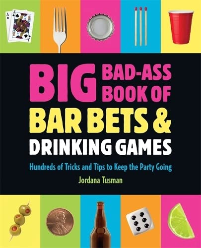 9780762444076: Big Bad-Ass Book of Bar Bets and Drinking Games: Hundreds of Tricks and Tips to Keep the Party Going