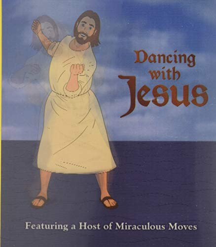 9780762444144: Dancing with Jesus: Featuring a Host of Miraculous Moves