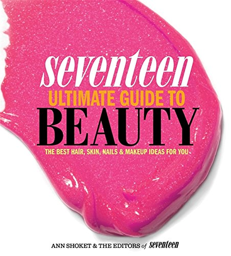 9780762445240: Seventeen Ultimate Guide to Beauty: The Best Hair, Skin, Nails & Makeup Ideas for You