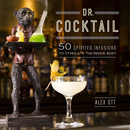 9780762445684: Dr. Cocktail: 50 Spirited Infusions to Stimulate the Mind and Body