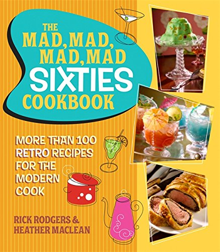 9780762445738: The Mad, Mad, Mad, Mad Sixties Cookbook: More than 100 Retro Recipes for the Modern Cook