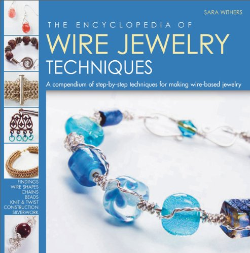Encyclopedia of Wire Jewelry Techniques A Compendium of Step by Step Techniques for Making Wire Based Jewelry 9780762445776 The latest in the Encyclopedia of Art series now covers the popular topic of making wire jewelry. The enthusiasm for making jewelry has