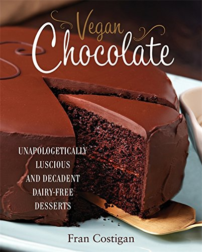 9780762445912: Vegan Chocolate: Unapologetically Luscious and Decadent Dairy-Free Desserts