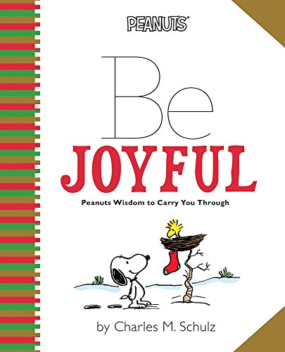 9780762447190: Be Joyful: Peanuts Wisdom to Carry You Through (Peanuts (Running Press))