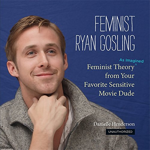 9780762447367: Feminist Ryan Gosling: Feminist Theory (as Imagined) from Your Favorite Sensitive Movie Dude