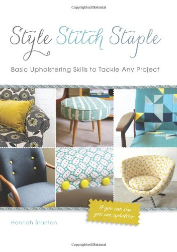 9780762447688: Style, Stitch, Staple: Basic Upholstering Skills to Tackle Any Project