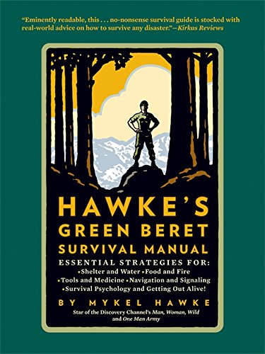9780762448180: Hawke's Green Beret Survival Manual: Essential Strategies For: Shelter and Water, Food and Fire, Tools and Medicine, Navigation and Signa