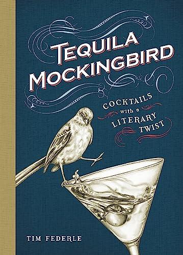 Tequila Mockingbird: Cocktails with a Literary Twist: Tim Federle