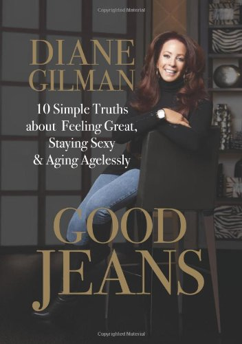 9780762448739: Good Jeans: 10 Simple Truths about Feeling Great, Staying Sexy & Aging Agelessly