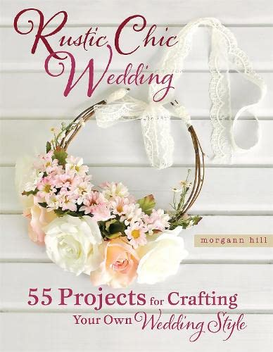 Rustic Chic Wedding: 55 Projects For Crafting